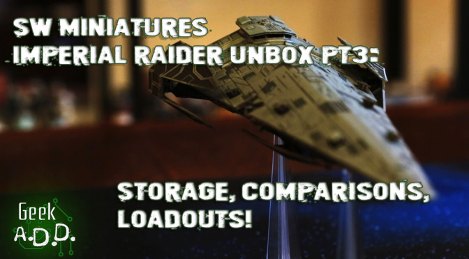 Imperial Raider Unboxing (3 of 3): Storage, Comparisons, Loadouts!
