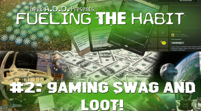 Fueling the Habit #2: Gaming Swag and Loot