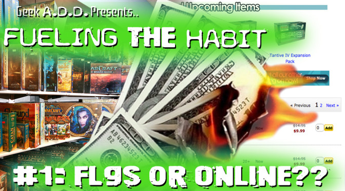 Fueling the Habit #1: FLGS or Online??