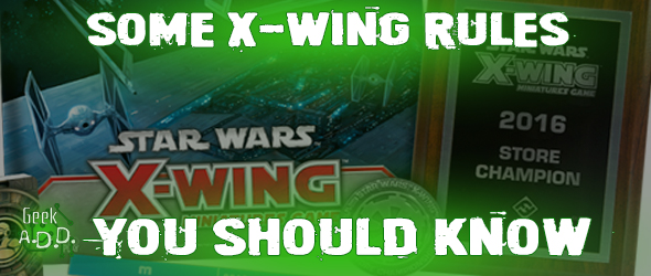 Some X-Wing Rules you Should Know