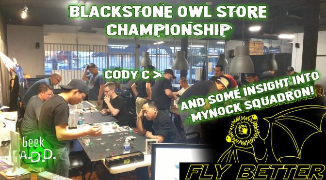 Blackstone Owl Store Championship, Plus Insight into Mynock Squadron
