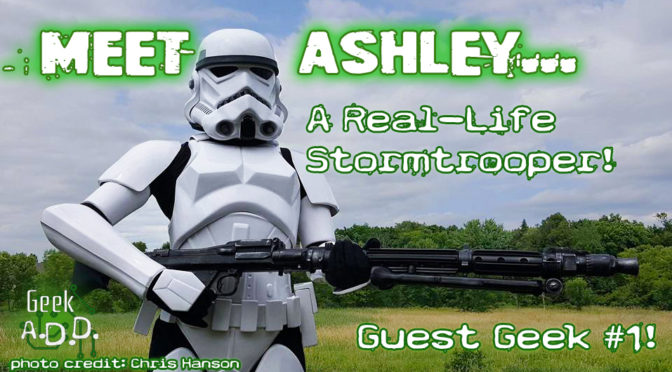 Guest Geek #1: Meet Ashley, A Real-Life Stormtrooper!