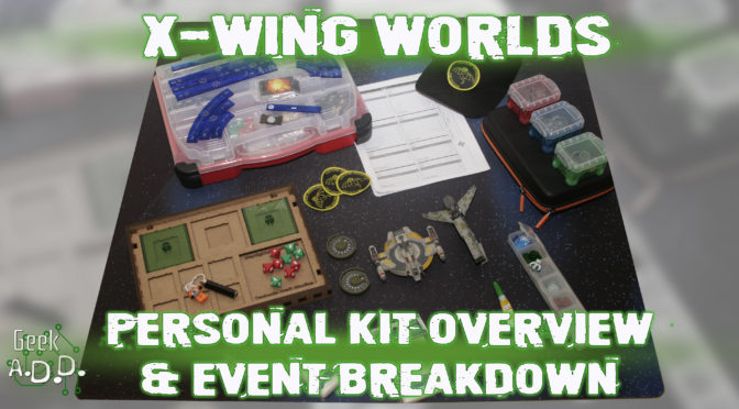 X-Wing Worlds: Personal Kit Overview and Event Breakdown