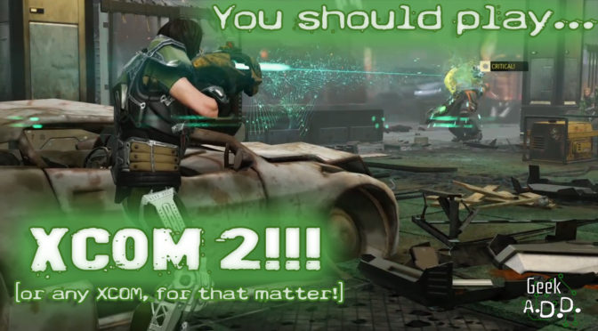 You Should Play XCOM 2!
