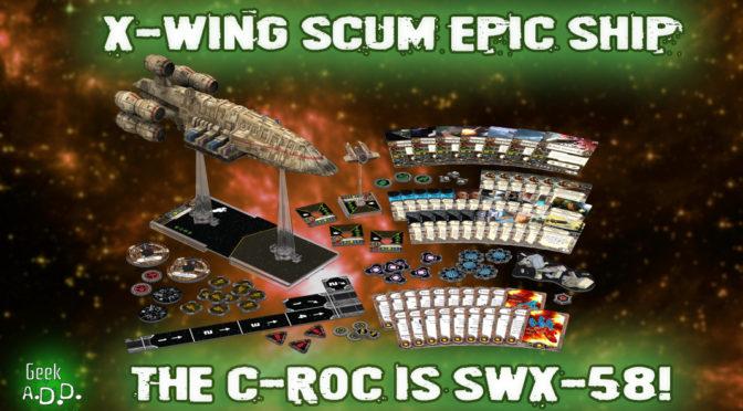 X-Wing Scum Epic Ship: C-ROC is SWX58!