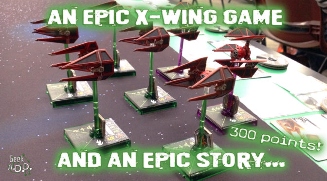 An Epic X-Wing Game and an Epic Story