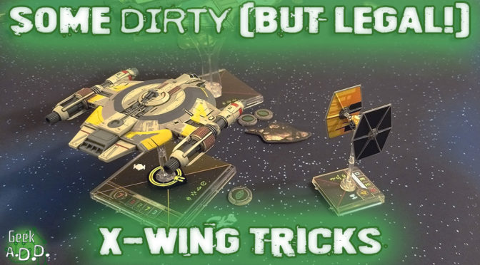 Some Dirty (but Legal!) X-Wing Tricks