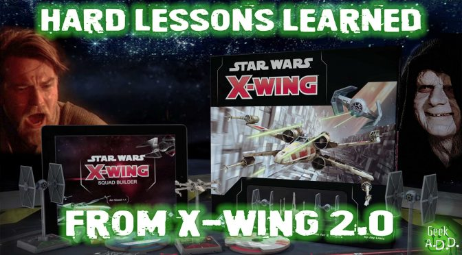 Hard Lessons Learned from X-Wing 2 0 - Geek A D D  Net